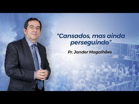 Pr.  Jander Magalhaes - Já cansados, mas ainda per