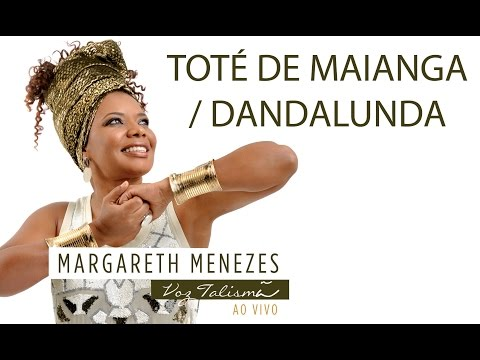 Toté de Maianga / Dandalunda - Margareth Menezes (DVD Voz Talismã)
