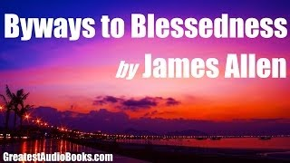 BYWAYS TO BLESSEDNESS by JAMES ALLEN - FULL AudioBook | Greatest Audio Books