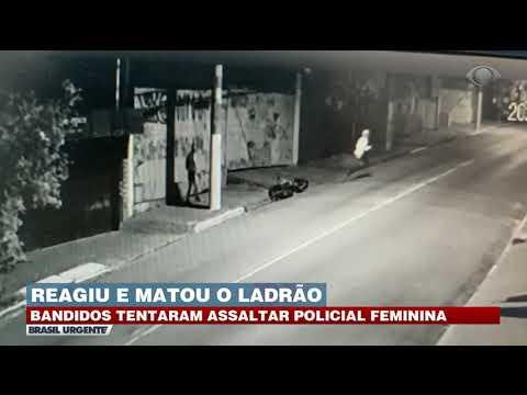 POLICIAL FEMININA REAGE E MATA LADRÃO   BRASIL URGENTE