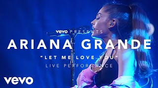 Ariana Grande - Let Me Love You (Live)