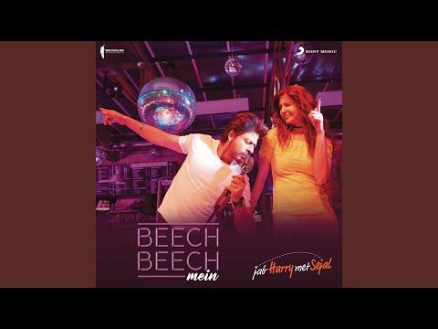"Beech Beech Mein (From ""Jab Harry Met Sejal"")"