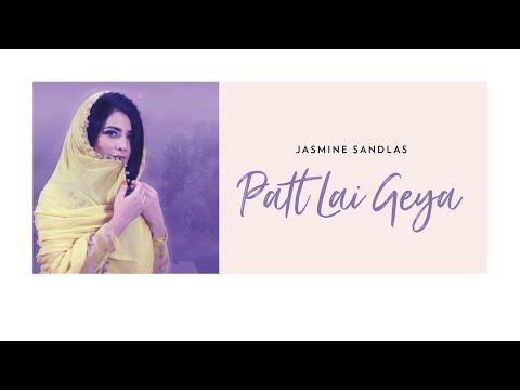 Jasmine Sandlas Patt Lai Geya Latest Punjabi Song 2018