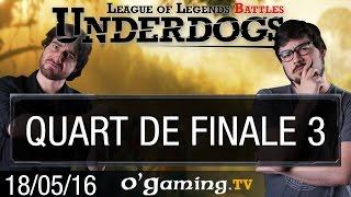 Quart de finale 3 - Underdogs 2016 S3 - Playoffs