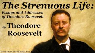 Theodore Roosevelt: THE STRENUOUS LIFE (Autobiography)