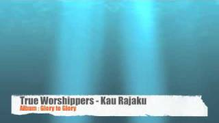 True Worshippers - Kau Rajaku (Album: Glory to Glory)
