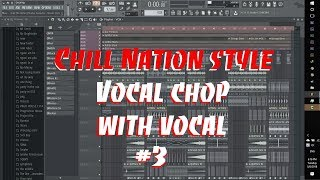 Video [Chill Nation Style] Vocal Chops With Vocal #3 [Free FLP] MP3, 3GP, MP4, WEBM, AVI, FLV Mei 2018