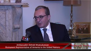 Interview with Ambassador Zohrab Mnatsakanyan, Permanent Representative of Armenia to the UN