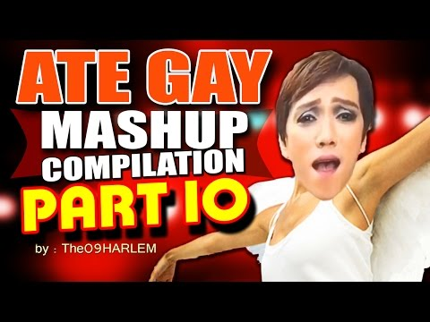 Ate Gay Mashup Compilation [Part 10]