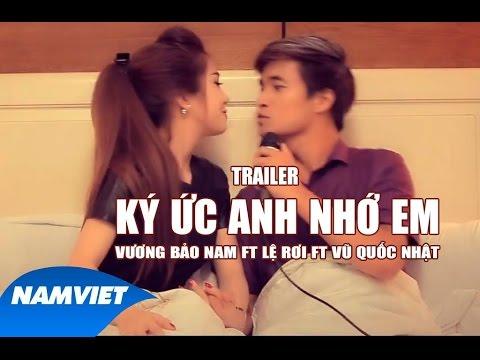 Trailer  MV Ký Ức Anh Nhớ Em - Vương Bảo Nam ft Lệ Rơi ft Vũ Quốc Nhật