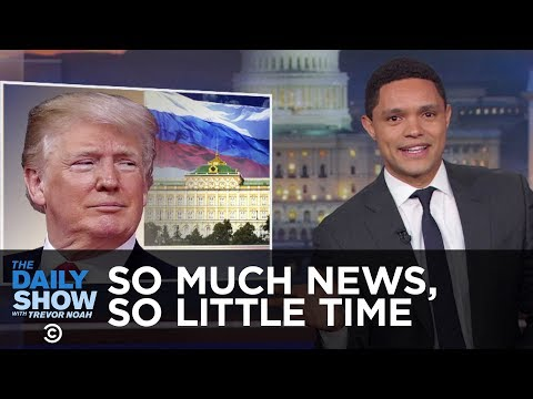 So Much News, So Little Time: Trump Edition | The Daily Show - Thời lượng: 5:12.
