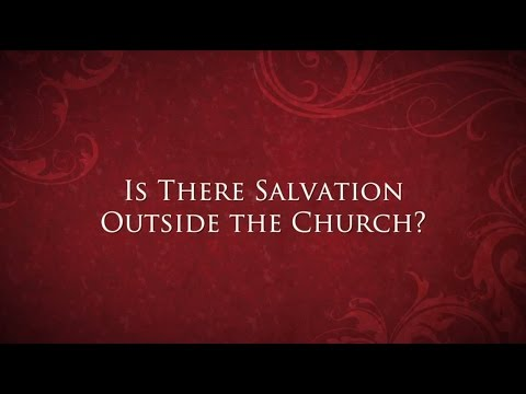 Is there salvation outside the Church?