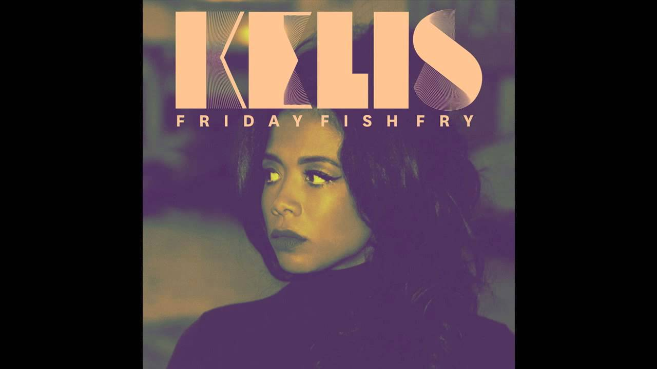Kelis - Friday Fish Fry