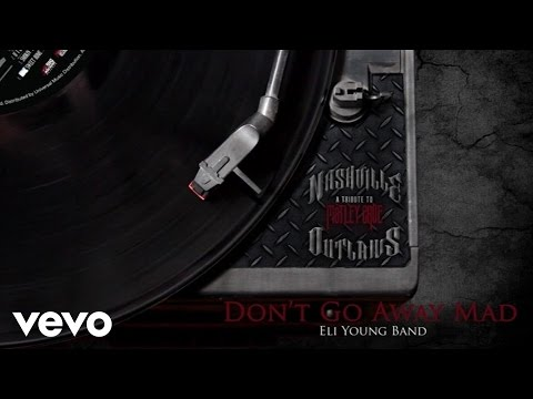 Eli Young Band – Don't Go Away Mad (Just Go Away) (Audio Version)