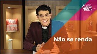 Padre Reginaldo Manzotti: Não se renda