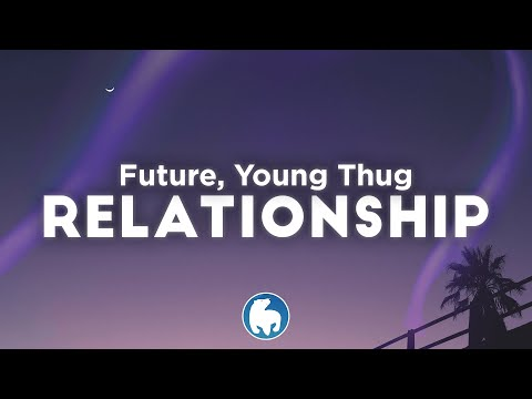 Young Thug, Future - Relationship (Clean - Lyrics)