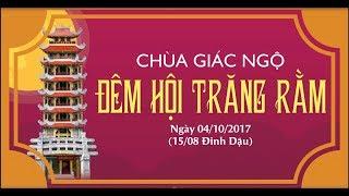 Đêm Hội Trăng Rằm - Chùa Giác Ngộ 04-10-2017