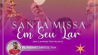 Santa Missa Em Seu Lar - Padre Fabiano Santos, FAM