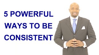 5 Ways To Stay Consistent
