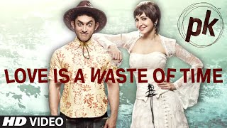 Love Is A Waste Of Time' VIDEO SONG  From Pk