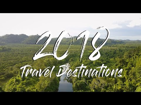 Top 7 AMAZING Travel Destinations for 2018 I Where to Travel this Year!