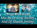 Congo Pad Band Mix By DJ Shoaib Smiley And DJ Siraj Smiley