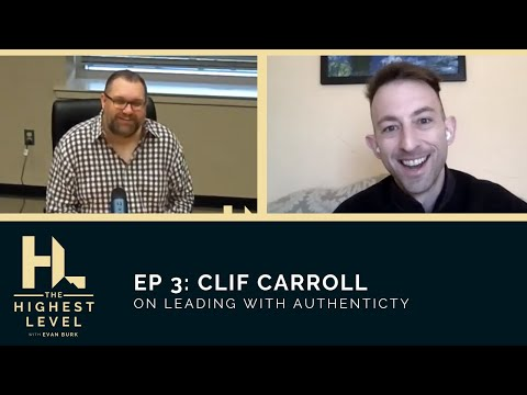 Ep 3: Clif Carroll on Leading with Authenticity | The Highest Level Podcast with Evan Burk