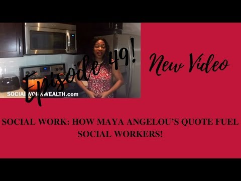 SOCIAL WORK: HOW MAYA ANGELOU'S QUOTE FUEL SOCIAL WORKERS!