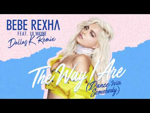 Bebe Rexha - The Way I Are (Dance With Somebody) [feat. Lil Wayne] (DallasK Remix) (Audio)