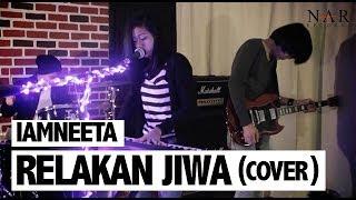 Video iamNEETA - Relakan Jiwa (Cover) MP3, 3GP, MP4, WEBM, AVI, FLV Februari 2018