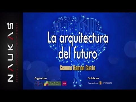 Naukas Valladolid 2017: La arquitectura del futuro
