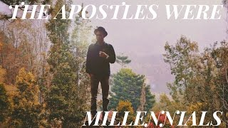 The Apostles Were Millennials: Part 1