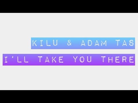 Kilu & Adam Tas – I'll Take You There (Club Mix)
