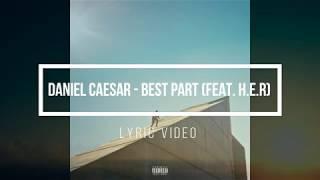 DANIEL CAESAR - BEST PART (FEAT. H.E.R) (Lyrics/Lyric Video)