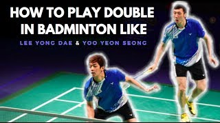 HOW TO PLAY DOUBLE IN BADMINTON LIKE LEE YONG DAE & YOO YEON SEONGYou will become a badminton legend if you subscribe to my channel ! ;) (and it's free): https://www.youtube.com/channel/UCufWs6FOuuzDXP0ytlec3aQ?sub_confirmation=1 Music:- NIVIRO - You [NCS Release]- Elektronomia - The Other Side [NCS Release]My name is Jame. I'm 18 and I play badminton in competition since I was 12. I would like that this sport become more famous.With Badminton Passion: https://www.youtube.com/channel/UCeECp5qjCaVqwI-aZEh2kAwGet badminton products:Fz Forza: http://www.fz-forza.comFollow me:Patron: https://www.patreon.com/badmintontrickshotsFacebook https://www.facebook.com/Badminton-Trick-Shots-964311733601762/Instagram: https://www.instagram.com/badmintontricks/Twitter https://twitter.com/BadmintonShotTipeee https://www.tipeee.com/badminton-trick-shotsMy website:https://badmintontrickshots.wordpress.com/My Store:https://badmintontrickshots.selz.comAnd Support Solibad http://www.solibad.net/Music of intro: VIP - Manic DriveMusic of outro: Zara Larsson - Ain't My Fault (R3hab Remix)