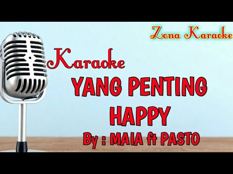 KARAOKE YANG PENTING HAPPY (MAIA Ft PASTO)
