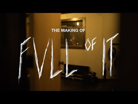The Making Of: Full of It