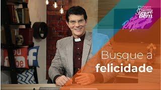 Padre Reginaldo Manzotti: Busque a felicidade