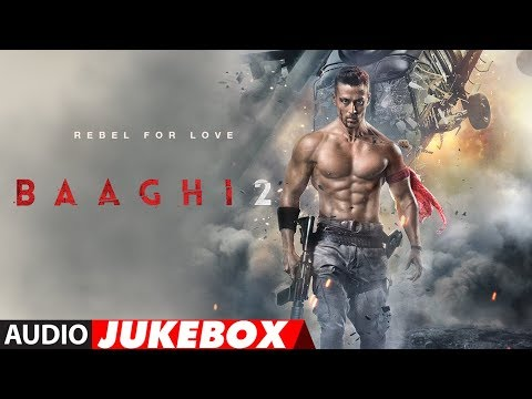 Full Album : Baaghi 2 | Audio Jukebox | Tiger Shro