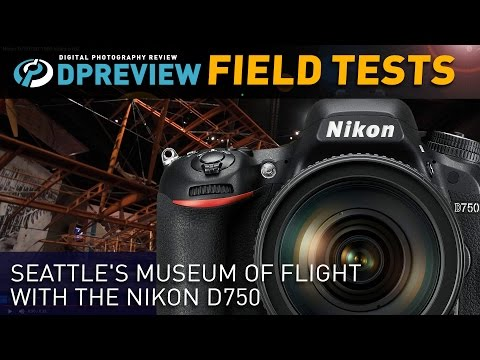 Real-world test: Nikon D750 at Seattles Museum Of Flight
