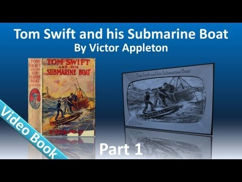 Video Part 1 - Tom Swift and His Submarine Boat Audiobook by Victor Appleton (Chs 1-12) download in MP3, 3GP, MP4, WEBM, AVI, FLV January 2017