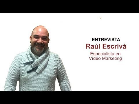 Entrevista a Raúl Escrivá, especialista en vídeo marketing