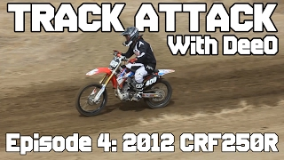 7. 2012 Honda CRF250R | Track Attack with DeeO Episode 4