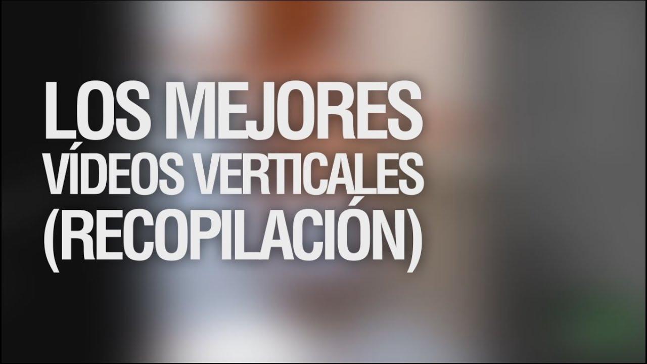 Recopilación: Los mejores vídeos verticales