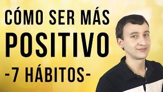 Video: Cómo Ser Más Positivo - 7 Hábitos Fáciles De Implementar