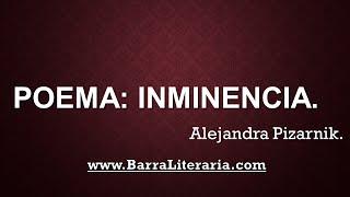 Poema: Inminencia - Alejandra Pizarnik