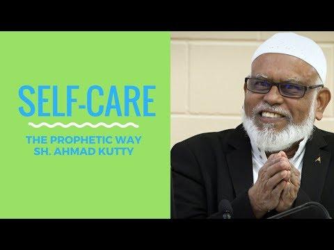 Self Care: The Prophetic Way - Sh. Ahmad Kutty
