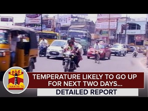 Detailed-Report--Temperature-likely-to-go-up-for-next-Two-Days--Thanthi-TV