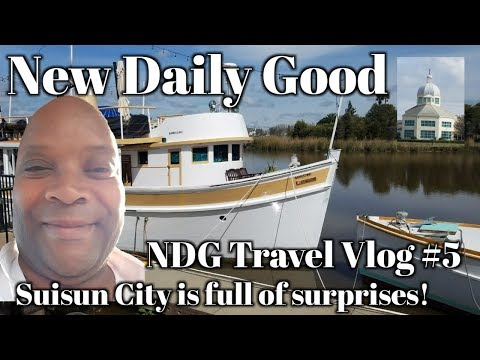 New Daily Good - Suisun City Waterfront district surprises! | NDG #5 - Travel Vlog |