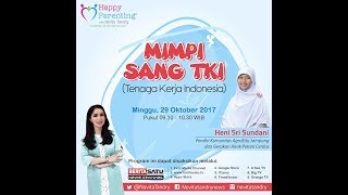 Tips Parenting Happy Parenting with Novita Tandry Episode 40 : Mimpi sang TKI
